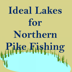 IG Ideal Lakes for Northern Pike Fishing