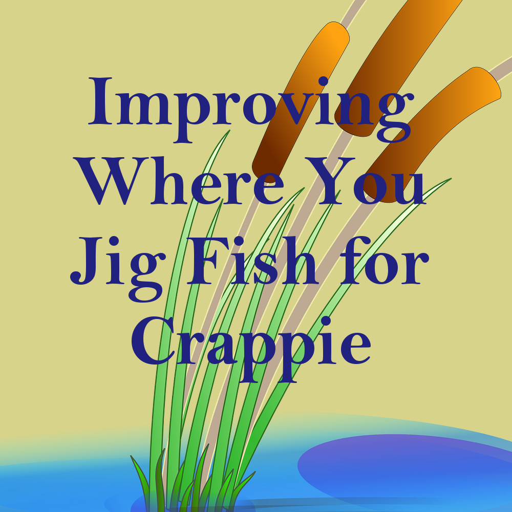 IG Improving Where You Jig Fish for Crappie