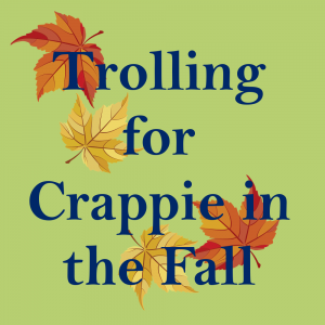 Trolling for Crappie in the Fall