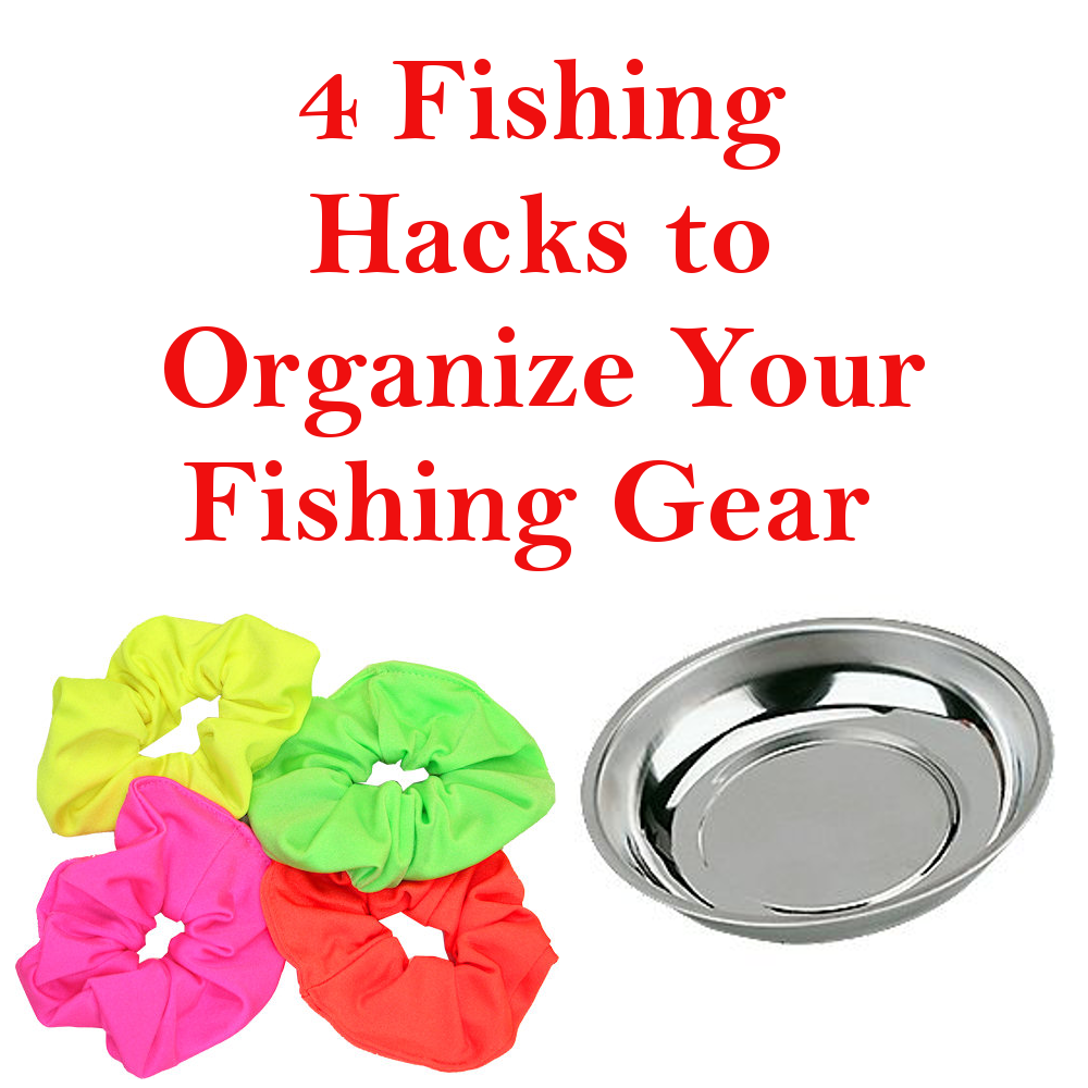 4 Fishing Hacks to Organize Gear